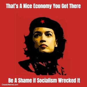 That's A Nice Economy You Got There, Be A Shame if Socialism Wrecked It