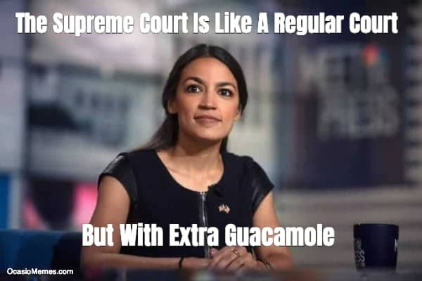 The Supreme Court Is Like A Regular Court But With Extra Guacamole